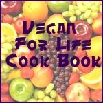 Vegan For Life Cookbook